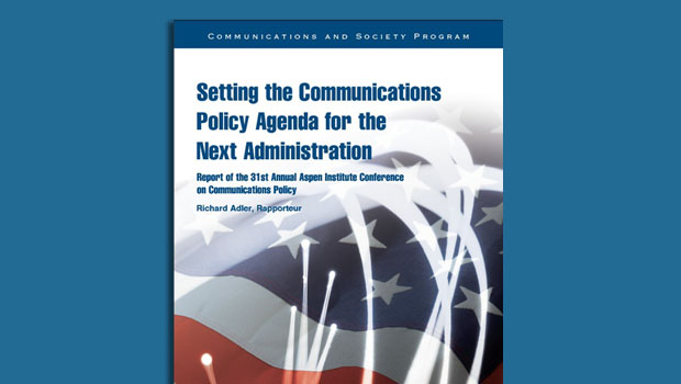Aspen Institute Report Sets the Communications Policy Agenda for the Next Administration