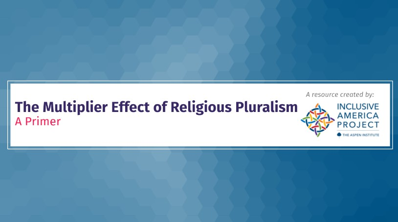 The Multiplier Effect of Religious Pluralism: A Primer on Religious Pluralism