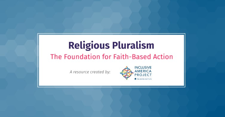 Religious Pluralism: The Foundation of Faith-Based Action