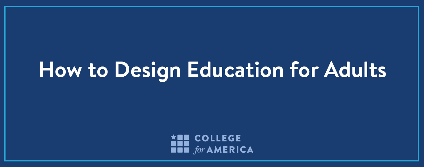How to Design Education for Adults, College for America