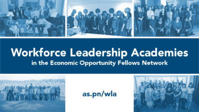 Workforce Leadership Academies in the Economic Opportunity Fellows Network. as.pn/wla
