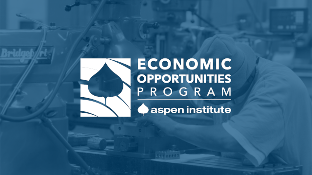 The Aspen Institute Economic Opportunities Program