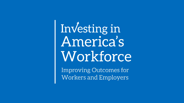 Investing in America's Workforce: Improving Outcomes for Workers and Employers
