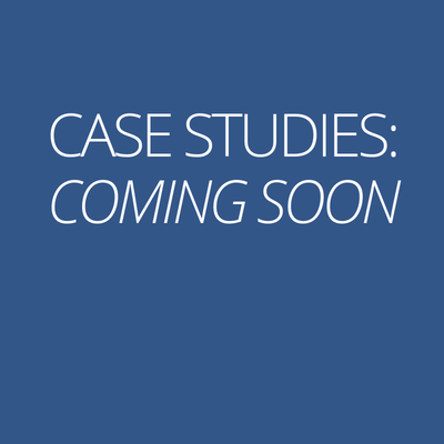 Coming Soon: Case Studies