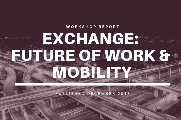 "New White Paper Inspired by ""Exchange: Future of Work & Mobility"" Workshop"