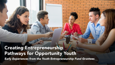 Creating Entrepreneurship Pathways for Opportunity Youth: Early Experiences from the Youth Entrepreneurship Fund Grantees
