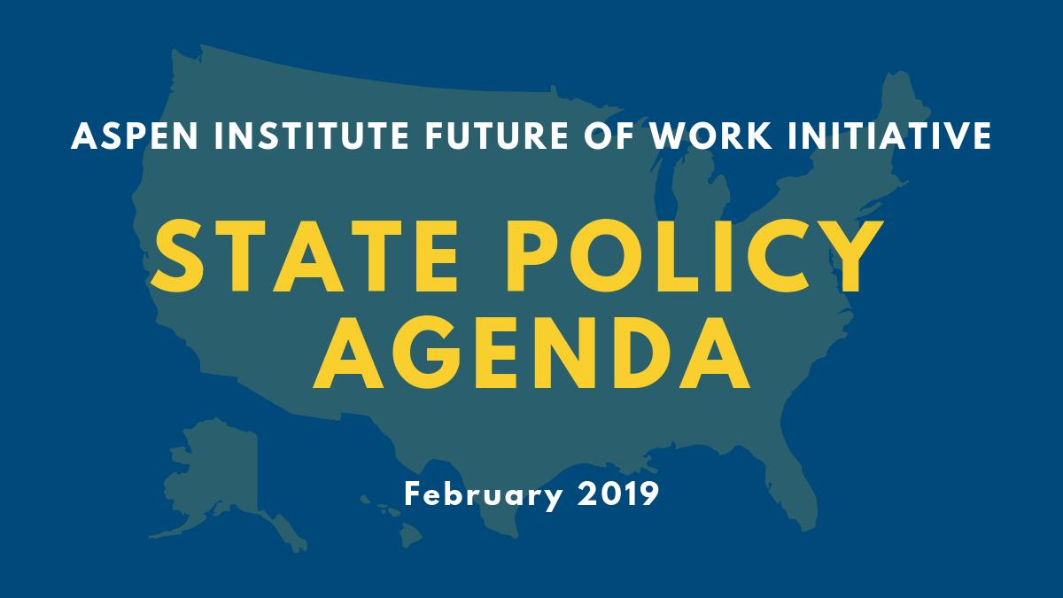c5e6afd7b Future of Work Initiative State Policy Agenda - The Aspen Institute