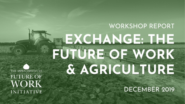 New Workshop Report Inspired by Exchange: The Future of Work & Agriculture