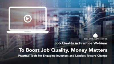"""Foreground: """"Job Quality in Practice Webinar - To Boost Job Quality, Money Matters: Practical Tools for Engaging Investors and Lenders Toward Change."""" Background: Various charts trending upward, superimposed on a photo of four stacks of coins ascending in height."""