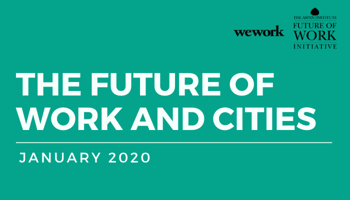 WeWork and the Aspen Institute Future of Work Initiative Release Study About Major Trends Shaping Urban Work and Life