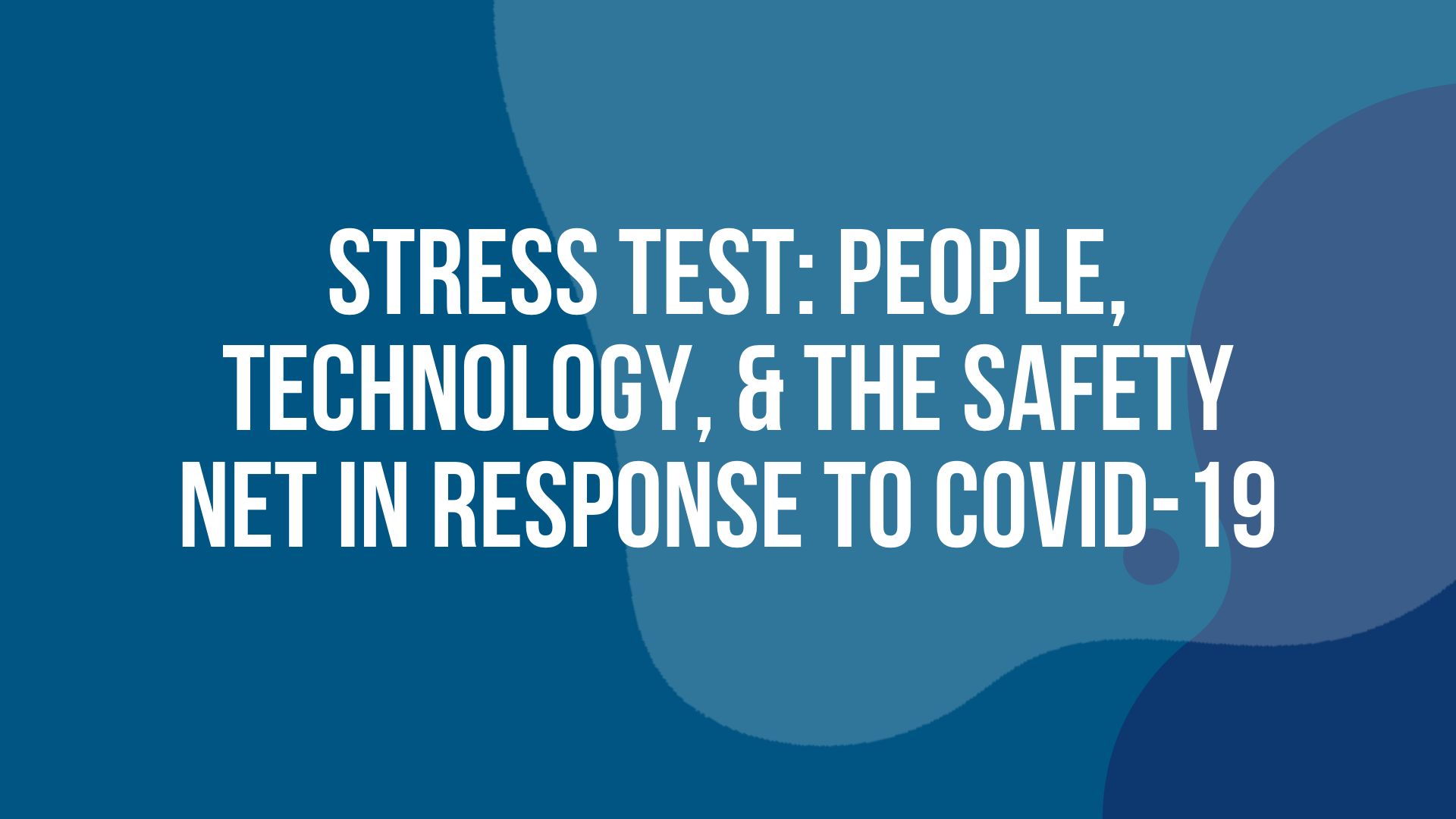 Stress Test: People, Technology, and the Safety Net In Response To Covid-19