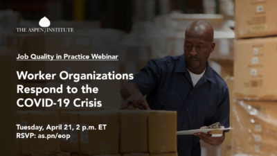 "Foreground: ""Job Quality in Practice Webinar: Worker Organizations Respond to the COVID-19 Crisis. Tuesday, April 21, 2 p.m. ET. RSVP: as.pn/eop"" Background: Photo of warehouse worker preparing goods for dispatch."