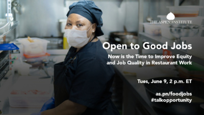 "Foreground: ""Open to Good Jobs: Now is the Time to Improve Equity and Job Quality in Restaurant Work. Tues, June 9, 2 p.m. ET #talkopportunity"" Background: African American woman restaurant worker wearing a face mask in the kitchen"