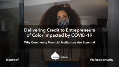 "Foreground: ""Delivering Credit to Entrepreneurs of Color Impacted by COVID-19: Why Community Financial Institutions Are Essential. Tues, Aug 4, 2 p.m. ET. as.pn/cdfi #talkopportunity"" Background: photo of a Black woman entrepreneur wearing a face mask and holding a sign that reads ""Welcome, we are open."""