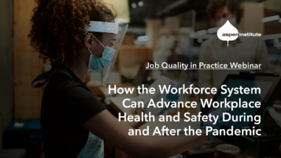 How the Workforce System can Advance Workplace Health and Safety During and After the Pandemic - Job Quality in Practice Webinar. Tue, Sept 8, 3:30 p.m. ET.