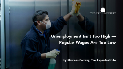 Unemployment Isn't Too High — Regular Wages Are Too Low by Maureen Conway, The Aspen Institute
