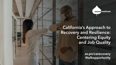 """Foreground: """"California's Approach to Recovery and Resilience: Centering Equity and Job Quality. Wed, Aug 26, 2 p.m. ET. as.pn/carecovery #talkopportunity"""" Background: Photo of a Black man and Asian woman wearing face masks and bumping elbows in an office."""