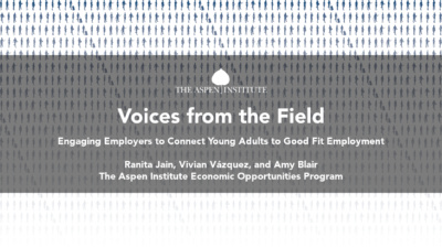 """Foreground: """"'Voices from the Field: Engaging Employers to Connect Young Adults to Good Fit Employment.' By Ranita Jain, Vivian Vázquez, and Amy Blair. The Aspen Institute Economic Opportunities Program."""" Background: silhouette icons representing young people in different occupations"""