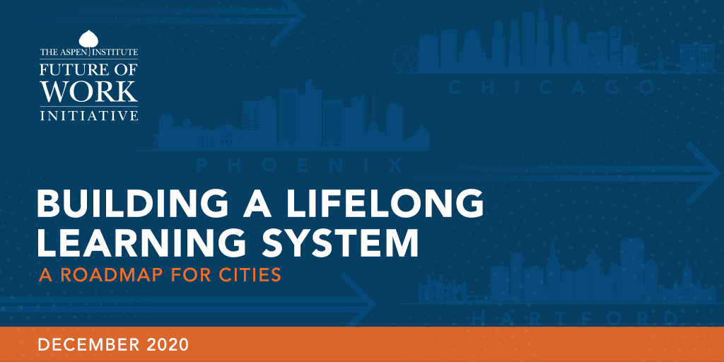 "Aspen Institute Future of Work Initiative and Cognizant U.S. Foundation Release ""Building A Lifelong Learning System: A Roadmap for Cities"""