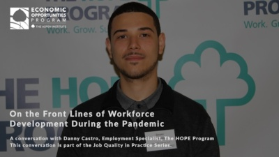 On the Front Lines of Workforce Development During the Pandemic: A conversation with Danny Castro, Employment Specialist, The HOPE Program. This conversation is part of the Job Quality in Practice series.