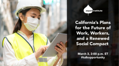 """Foreground: """"California's Plans for the Future of Work, Workers, and a Renewed Social Contract. March 3, 2:00 p.m. ET. #talkopportunity."""" Background: Photo of an Asian woman working in a warehouse. She is using a tablet and wearing a hard hat, face mask, and reflector vest."""