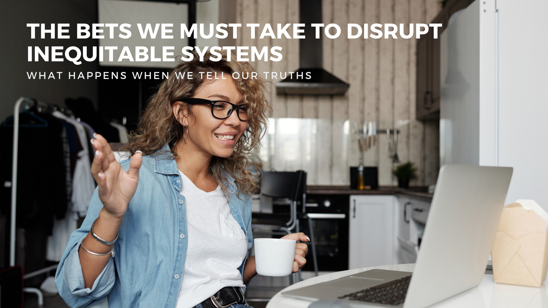 The Bets We Must Take to Disrupt Inequitable Systems