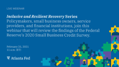 Live Webinar. Inclusive and Resilient Recovery Series. Policymakers, small business owners, service providers, and financial institutions, join this webinar that will review the findings of the Federal Reserve's 2020 Small Business Credit Survey. February 25, 2021. 11 a.m. (ET). Atlanta Fed.