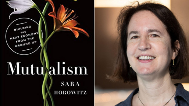 Mutualism: Building the Next Economy from the Ground Up, Book Talk with author Sara Horowitz moderated by Mia Birdsong