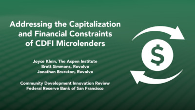 """""""Addressing the Capitalization and Financial Constraints of CDFI Microlenders"""" by Joyce Klein, The Aspen Institute, Brett Simmons, Revolve, and Jonathan Brereton, Revolve"""