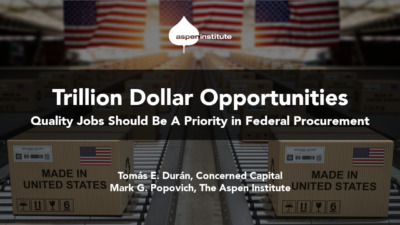 """Foreground: """"Trillion Dollar Opportunities: Quality Jobs Should Be A Priority in Federal Procurement"""" by Tomás E. Durán, Concerned Capital, and Mark G. Popovich, The Aspen Institute. Background: Photo of cardboard boxes moving down a conveyor belt. Each box is stamped with the words """"Made in America."""" There are several American flags hanging in the background."""