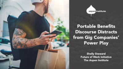 """Promotional image for the blog post """"Portable Benefits Discourse Distracts from Gig Companies' Power Play"""" by Shelly Steward, Future of Work Initiative, The Aspen Institute. In addition to displaying the title and author, the image includes a photo of a man using an app on his smartphone to complete a delivery. He is riding a bicycle while carrying a backpack and a paper shopping bag."""