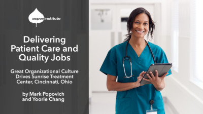 """Promotional image for the publication, """"Great Organizational Culture Drives Sunrise Treatment Center, Cincinnati, Ohio"""" by the Aspen Institute's Mark Popovich and Yoorie Chang. The image features the title and authors of the piece, as well as a photo of a smiling, young woman nurse with a stethoscope around her neck and a tablet in her hand."""