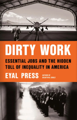 """Cover for the book, """"Dirty Work: Essential Jobs and the Hidden Toll of Inequality in America"""""""