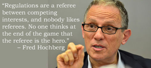 """Regulations are a referee between competing interests, and nobody likes referees. No one thinks at the end of the game that the referee is the hero.""  — Fred Hochberg"