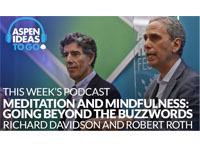 Aspen Ideas to Go Podcast: Going Beyond the Buzzwords of 'Meditation' and 'Mindfulness'