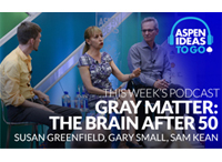 Aspen Ideas to Go Podcast: Gray Matter: The Brain After 50