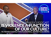 Aspen Ideas to Go Podcast: Is Violence a Function of Our Culture?