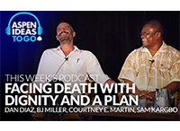 Aspen Ideas to Go Podcast: Facing Death with Dignity and a Plan