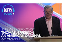 Aspen Ideas to Go Podcast: Thomas Jefferson, an American Original