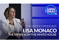 Aspen Ideas to Go Podcast: The National Security View from the White House