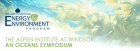 The Aspen Institute at Windsor: An Oceans Symposium